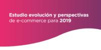 Evolución y perspectivas de ecommerce para 2019